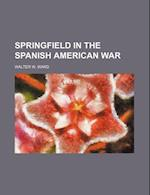 Springfield in the Spanish American War af Walter W. Ward