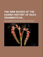 The Nine Books of the Danish History of Saxo Grammaticus (Volume 1)