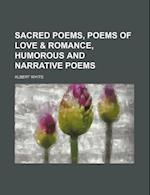Sacred Poems, Poems of Love & Romance, Humorous and Narrative Poems af Albert White