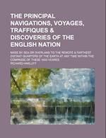 The Principal Navigations, Voyages, Traffiques & Discoveries of the English Nation Volume 4; Made by Sea or Overland to the Remote & Farthest Distant