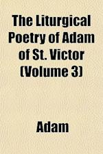 The Liturgical Poetry of Adam of St. Victor (Volume 3)
