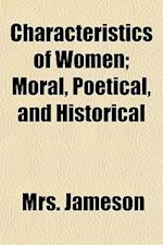 Characteristics of Women; Moral, Poetical, and Historical