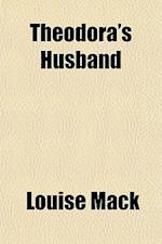 Theodora's Husband af Louise Mack