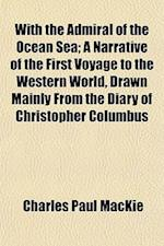 With the Admiral of the Ocean Sea; A Narrative of the First Voyage to the Western World, Drawn Mainly from the Diary of Christopher Columbus af Charles Paul Mackie