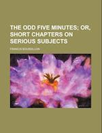 The Odd Five Minutes; Or, Short Chapters on Serious Subjects af Francis Bourdillon