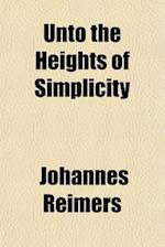 Unto the Heights of Simplicity af Johannes Reimers