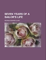 Seven Years of a Sailor's Life af George Edward Clark