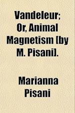 Vandeleur; Or, Animal Magnetism [By M. Pisani]. af Marianna Pisani