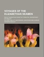 Voyages of the Elizabethan Seamen; Select Narratives from the ?Principal Navigations? of Hakluyt