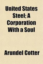 United States Steel; A Corporation with a Soul af Arundel Cotter