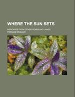 Where the Sun Sets; Memories from Other Years and Lands af Francis Sinclair