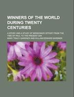 Winners of the World During Twenty Centuries; A Story and a Study of Missionary Effort from the Time of Paul to the Present Day af Mary Tracy Gardner