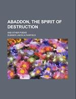 Abaddon, the Spirit of Destruction; And Other Poems