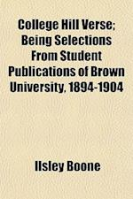 College Hill Verse; Being Selections from Student Publications of Brown University, 1894-1904 af Ilsley Boone