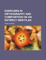 Exercises in Orthography and Composition on an Entirely New Plan