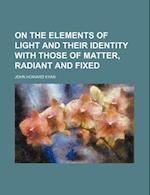 On the Elements of Light and Their Identity with Those of Matter, Radiant and Fixed af John Howard Kyan