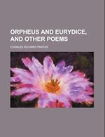 Orpheus and Eurydice, and Other Poems af Charles Richard Panter