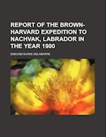 Report of the Brown-Harvard Expedition to Nachvak, Labrador in the Year 1900 af Edmund Burke Delabarre