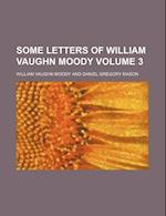 Some Letters of William Vaughn Moody Volume 3