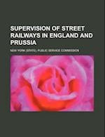 Supervision of Street Railways in England and Prussia af New York Public Service Commission