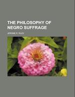 The Philosophy of Negro Suffrage af Jerome R. Riley