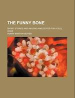 The Funny Bone; Short Stories and Amusing Anecdotes for a Dull Hour af Henry Martyn Kieffer