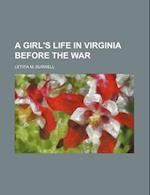 A Girl's Life in Virginia Before the War af Letitia M. Burwell