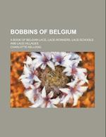 Bobbins of Belgium; A Book of Belgian Lace, Lace-Workers, Lace-Schools and Lace-Villages af Charlotte Kellogg