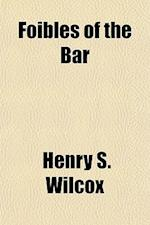 Foibles of the Bar af Henry S. Wilcox