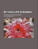 My Child-Life in Burmah; Or, Recollection and Incidents af Olive Jennie Bixby