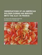 Observations of an American Soldier During His Service with the A.E.F. in France; In the Flash Ranging Service af Edward Alva Trueblood