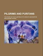 Pilgrims and Puritans; The Story of the Planting of Plymouth and Boston af Nina Moore Tiffany