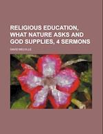 Religious Education, What Nature Asks and God Supplies, 4 Sermons af David Melville