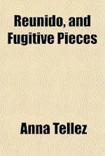 Reunido, and Fugitive Pieces af Anna Tellez