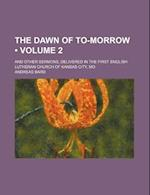 The Dawn of To-Morrow (Volume 2); And Other Sermons, Delivered in the First English Lutheran Church of Kansas City, Mo af Andreas Bard