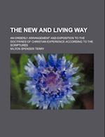 The New and Living Way; An Orderly Arrangement and Exposition to the Doctrines of Christian Experience According to the Scriptures