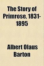 The Story of Primrose, 1831-1895 af Albert Olaus Barton