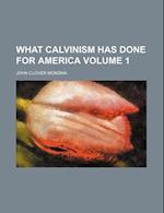 What Calvinism Has Done for America Volume 1 af John Clover Monsma