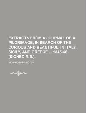 Bog, paperback Extracts from a Journal of a Pilgrimage, in Search of the Curious and Beautiful, in Italy, Sicily, and Greece 1845-46 [Signed R.B.]. af Richard Barrington