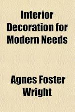 Interior Decoration for Modern Needs af Agnes Foster Wright