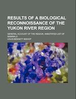 Results of a Biological Reconnoissance of the Yukon River Region; General Account of the Region. Annotated List of Mammals af Louis Bennett Bishop