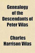 Genealogy of the Descendants of Peter Vilas af Charles Harrison Vilas