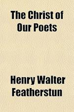 The Christ of Our Poets af Henry Walter Featherstun