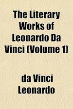 The Literary Works of Leonardo Da Vinci (Volume 1) af Da Vinci Leonardo