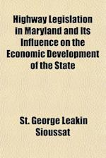 Highway Legislation in Maryland and Its Influence on the Economic Development of the State af St George Leakin Sioussat