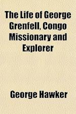 The Life of George Grenfell, Congo Missionary and Explorer af George Hawker