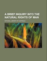 A Brief Inquiry Into the Natural Rights of Man af National Library of Australia
