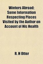 Winters Abroad; Some Information Respecting Places Visited by the Author on Account of His Health af R. H. Otter