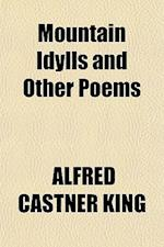 Mountain Idylls and Other Poems af Alfred Castner King