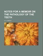 Notes for a Memoir on the Pathology of the Teeth af A. C. Castle